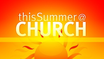 this-summer-at-church_wide_t_nv-e1307718562213